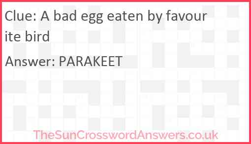 A bad egg eaten by favourite bird Answer