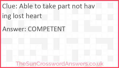 Able to take part not having lost heart Answer