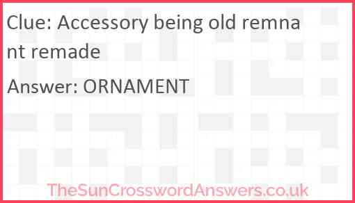 Accessory being old remnant remade Answer