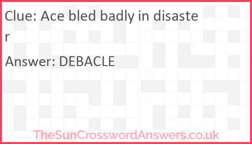 Ace bled badly in disaster Answer