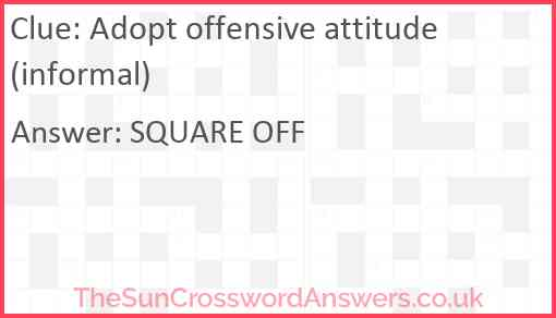 Adopt offensive attitude (informal) Answer