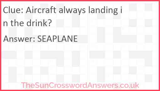 Aircraft always landing in the drink? Answer