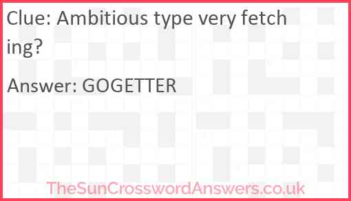 Ambitious type very fetching? Answer
