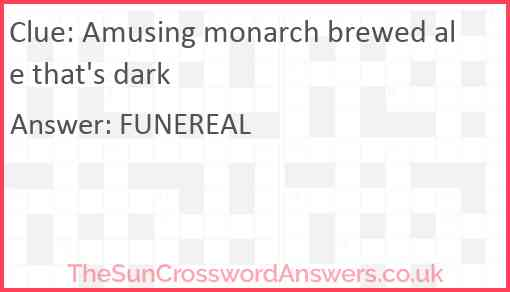 Amusing monarch brewed ale that's dark Answer