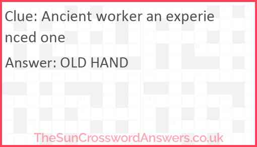 Ancient worker an experienced one Answer