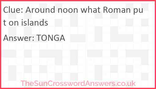 Around noon what Roman put on islands Answer