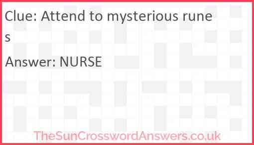 Attend to mysterious runes Answer