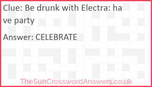 Be drunk with Electra: have party Answer