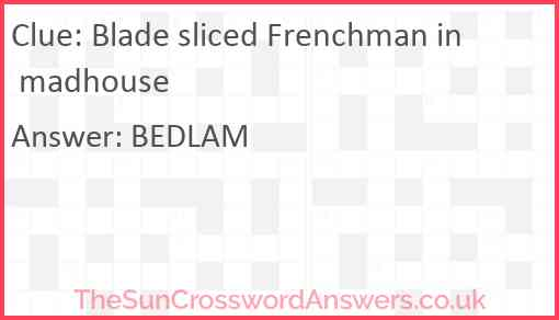 Blade sliced Frenchman in madhouse Answer