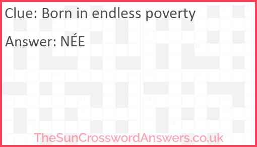 Born in endless poverty Answer