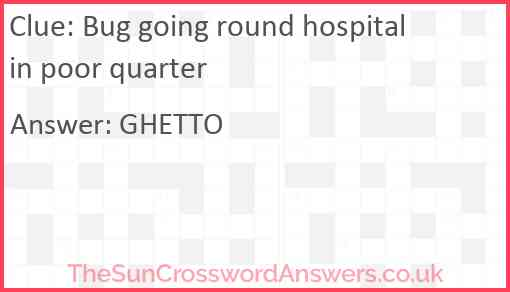 Bug going round hospital in poor quarter Answer