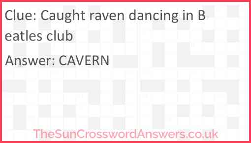 Caught raven dancing in Beatles club Answer
