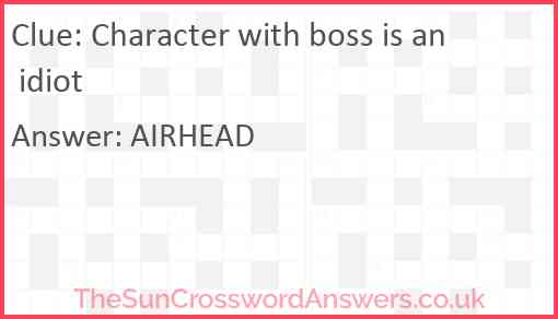 Character with boss is an idiot Answer