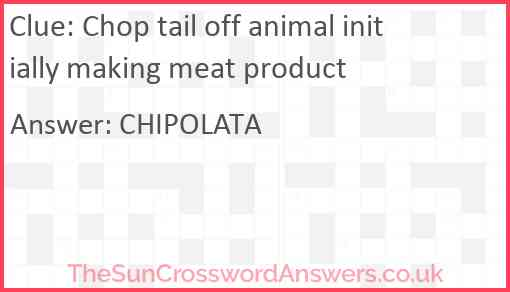 Chop tail off animal initially making meat product Answer