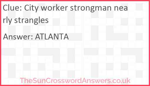 City worker strongman nearly strangles Answer