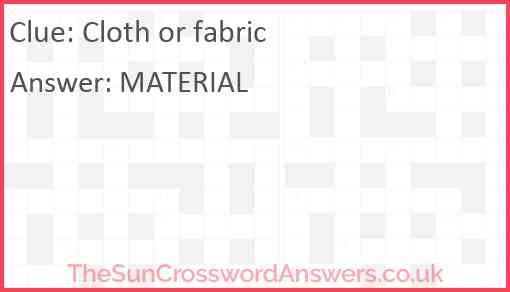 Cloth or fabric Answer