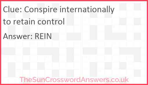 Conspire internationally to retain control Answer