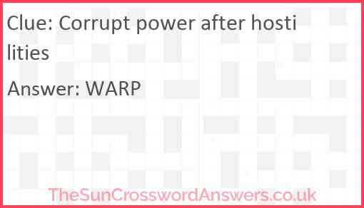 Corrupt power after hostilities Answer