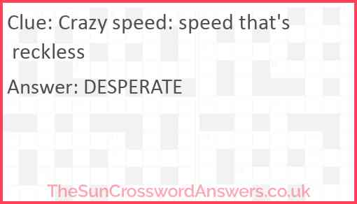 Crazy speed: speed that's reckless Answer