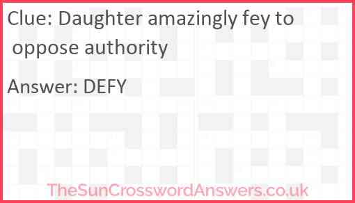 Daughter amazingly fey to oppose authority Answer