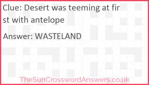 Desert was teeming at first with antelope Answer