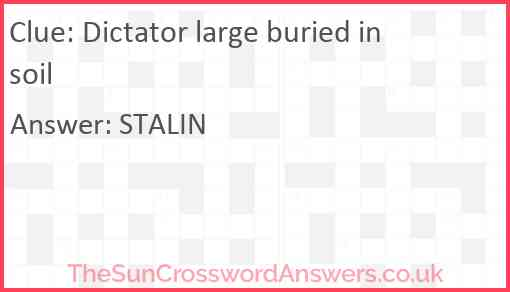 Dictator large buried in soil Answer