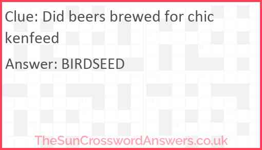 Did beers brewed for chickenfeed Answer