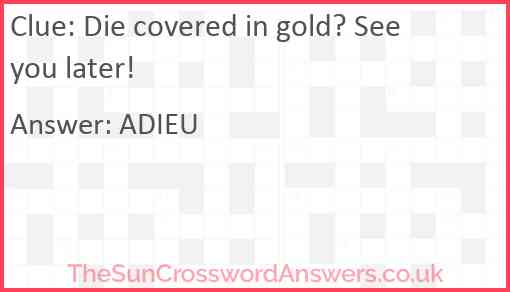 Die covered in gold? See you later! Answer
