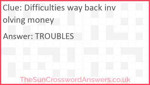 Difficulties way back involving money Answer