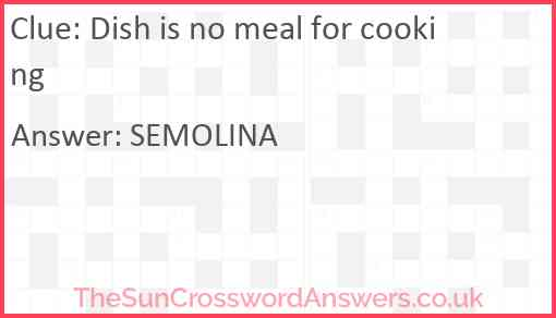 Dish is no meal for cooking Answer