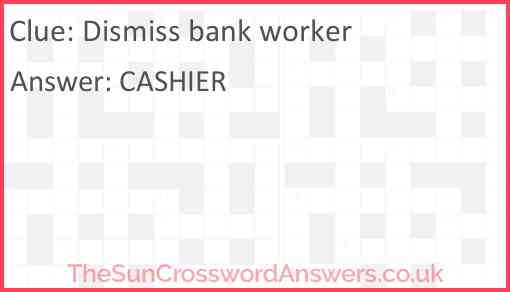 Dismiss bank worker Answer