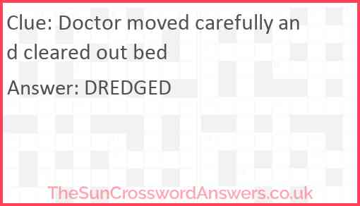Doctor moved carefully and cleared out bed Answer