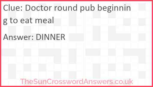 Doctor round pub beginning to eat meal Answer