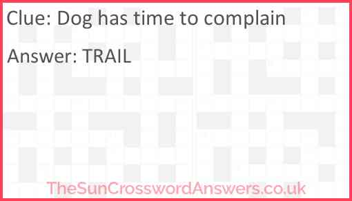 Dog has time to complain Answer