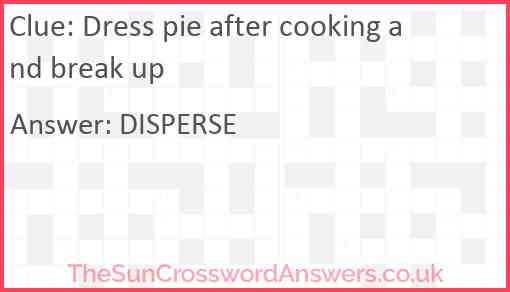 Dress pie after cooking and break up Answer