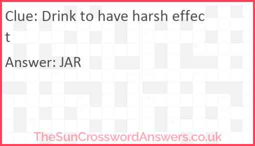 Drink to have harsh effect Answer