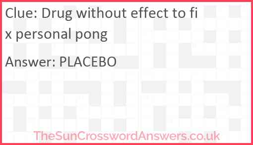 Drug without effect to fix personal pong Answer