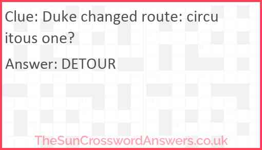 Duke changed route: circuitous one? Answer