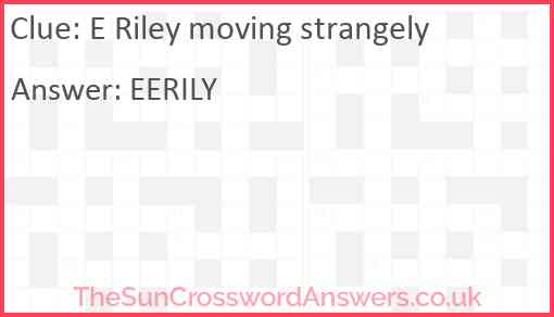 E Riley moving strangely Answer