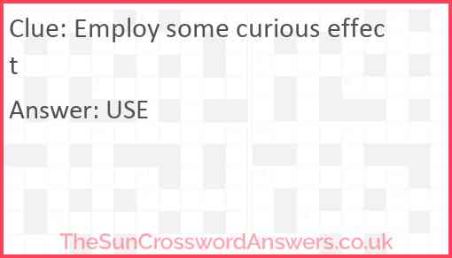 Employ some curious effect Answer