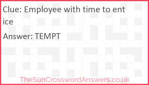 Employee with time to entice Answer