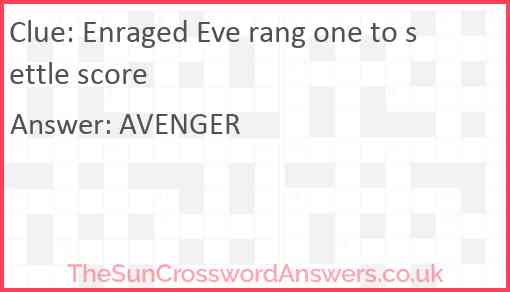 Enraged Eve rang one to settle score Answer