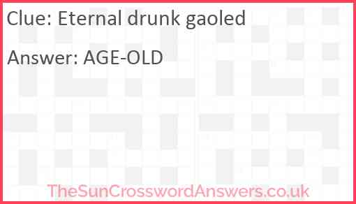 Eternal drunk gaoled Answer