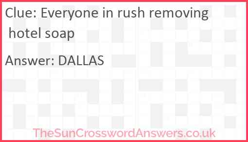 Everyone in rush removing hotel soap Answer