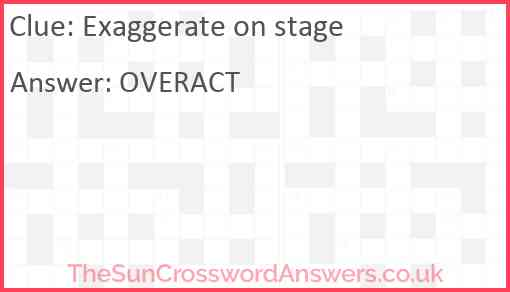 Exaggerate on stage Answer