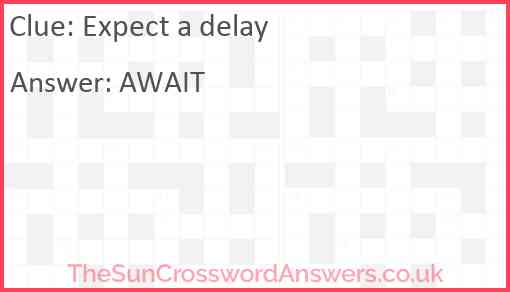 Expect a delay Answer