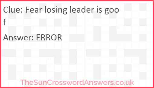 Fear losing leader is goof Answer
