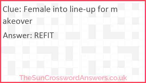 Female into line-up for makeover Answer