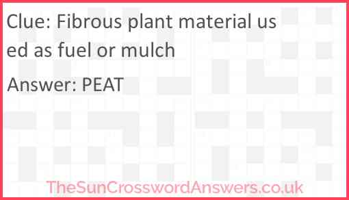 Fibrous plant material used as fuel or mulch Answer