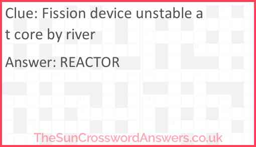 Fission device unstable at core by river Answer